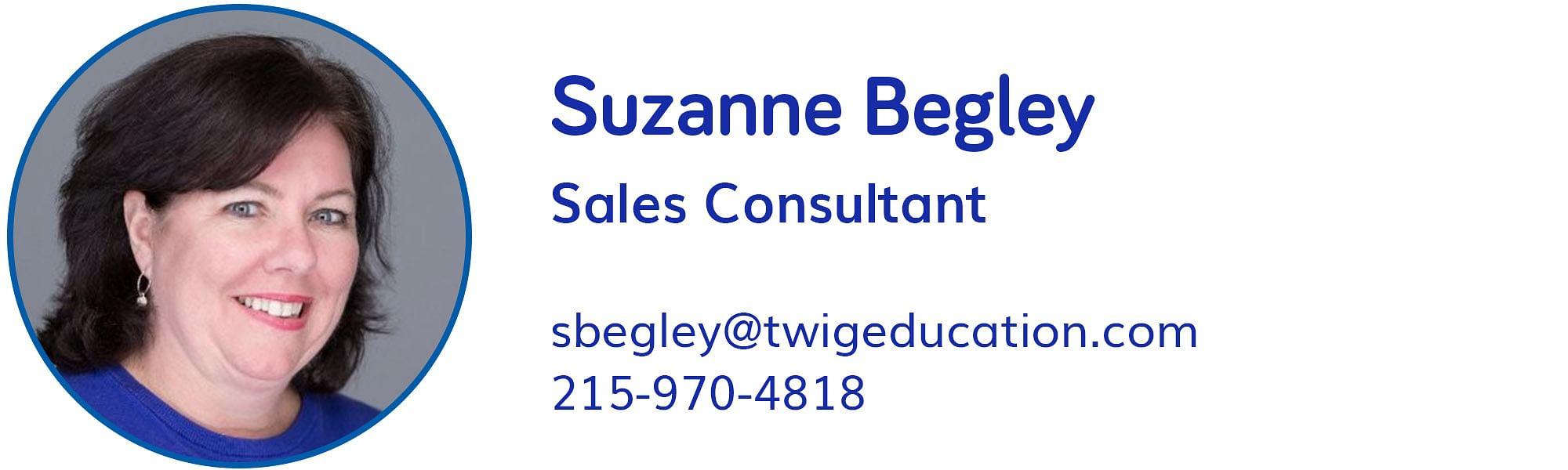 Suzanne Begley, sbegley@twigeducation.com, 215-970-4818
